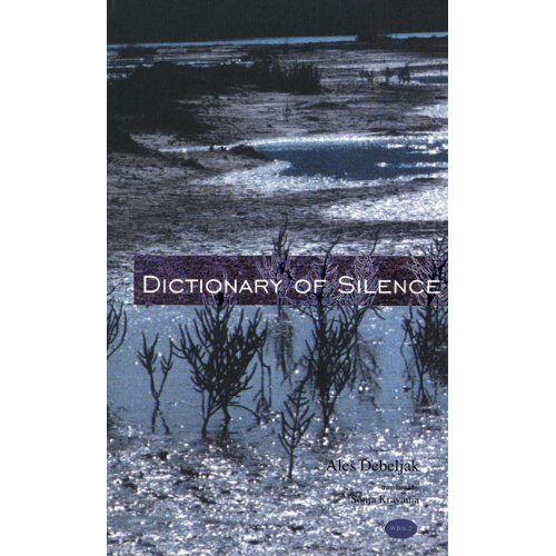The Dictionary of Silence: Poems by Ales Debeljak (Witter Bynner Translation)