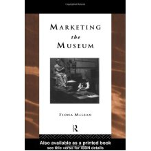 Marketing the Museum (Heritage: Care-Preservation-Management)