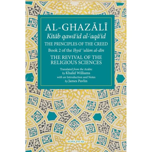 Al-Ghazali: the Book of Belief: Book 2. the Revival of Religious Studies (Fons Vitae Al-Ghazali) (The Fons Vitae al-Ghazali Series)