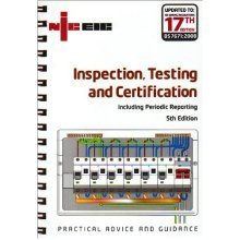 Inspection, Testing and Certification Including Periodic Reporting: 17th Edition Incorporating the Requirements of BS 7671: 2008