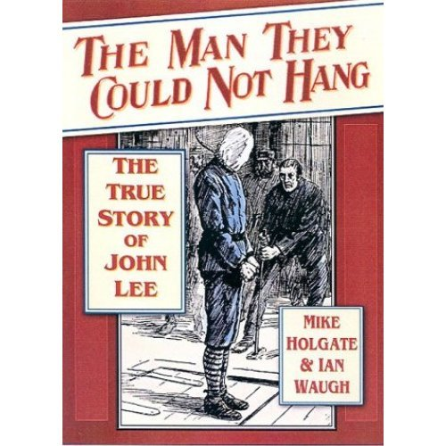 The Man They Could Not Hang: The True Story of John Lee