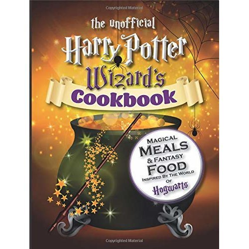The Unofficial Harry Potter Wizard's Cookbook: Magical meals & Fantasy Food Inspired By The World of Hogwarts