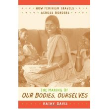 The Making of Our Bodies, Ourselves: How Feminism Travels across Borders (Next Wave: New Directions in Women's Studies)