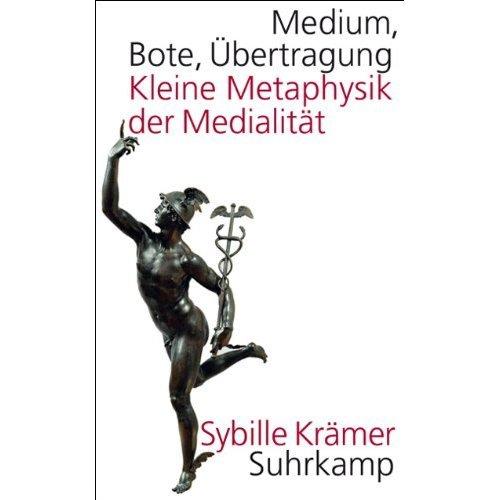 Medium, Bote, Übertragung: Kleine Metaphysik der Medialität