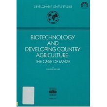 Biotechnology and Developing Country Agriculture : the Case of Maize: The Case of Maize: Development Centre Studies