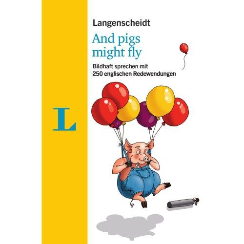 Langenscheidt And pigs might fly - mit Redewendungen und Quiz spielerisch lernen: Bildhaft sprechen mit 250 englischen Redewendungen