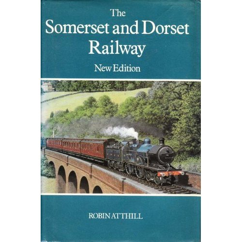 The Somerset and Dorset Railway (Railway History)