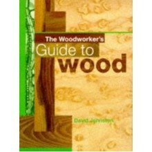Woodworker's Guide to Wood (a Batsford Woodworking Book)