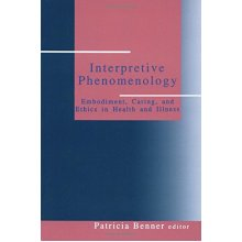 Interpretive Phenomenology: Embodiment, Caring, and Ethics in Health and Illness (Nurse-patient Relations)