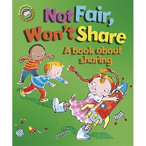 Not Fair, Won't Share - A book about sharing (Our Emotions and Behaviour)