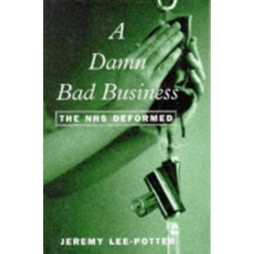A Damn Bad Business: The NHS Deformed