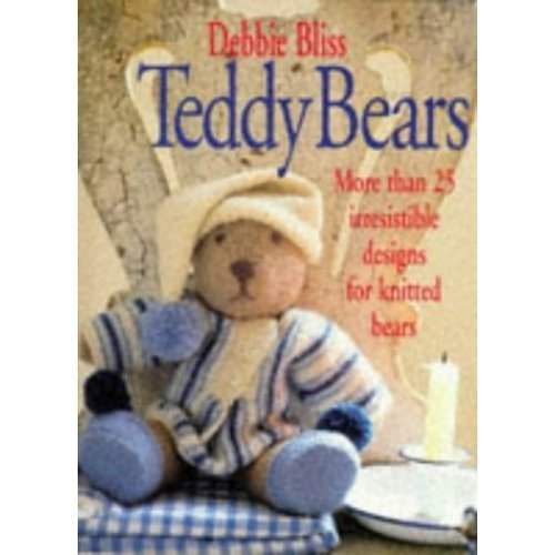 Teddy Bears: Twentyfive Irresistble Designs for Knitted Bears: More Than 25 Irresistible Designs for Knitted Bears