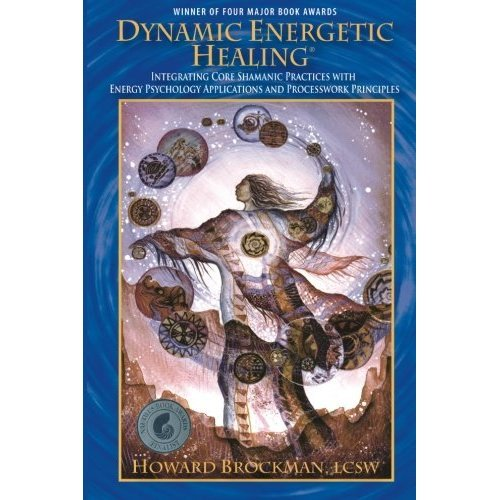 Dynamic Energetic Healing: Integrating Core Shamanic Practices With Energy Psychology Applications and Processwork Principles