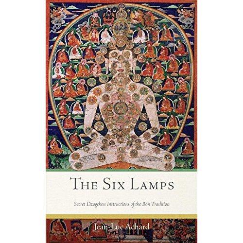 The Six Lamps: Secret Dzogchen Instructions on the Bon Tradition