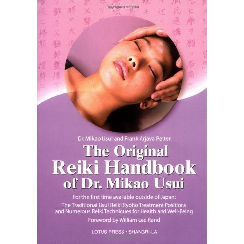 The Original Reiki Handbook of Dr. Mikao Usui: The Traditional Usui Reiki Ryoho Treatment Positions and Numerous Reiki Techniques for Health and W...