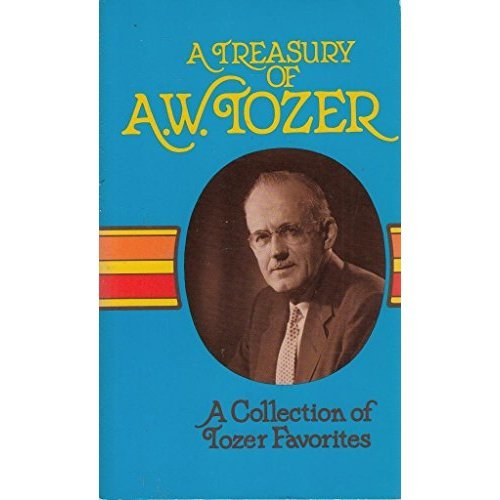 A Treasury of A W Tozer: A Collection of Tozer Favorites