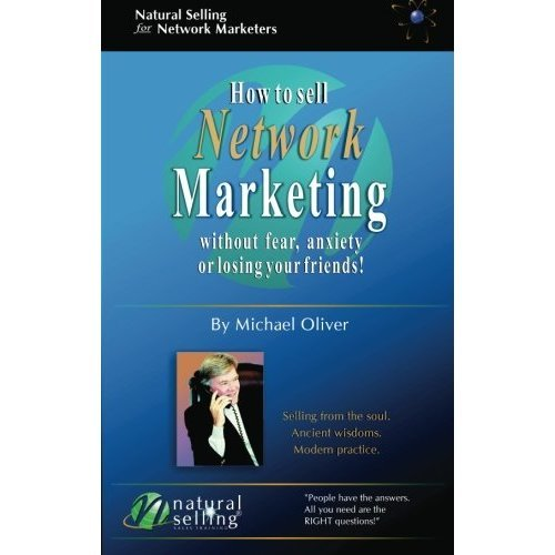 How to Sell Network Marketing Without Anxiety, Fear, Or Losing Your Friends
