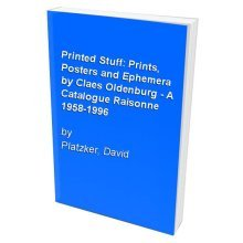 Printed Stuff: Prints, Posters and Ephemera by Claes Oldenburg - A Catalogue Raisonne 1958-1996