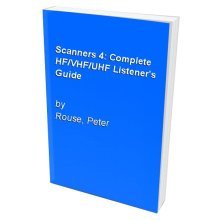 Scanners 4: Complete HF/VHF/UHF Listener's Guide