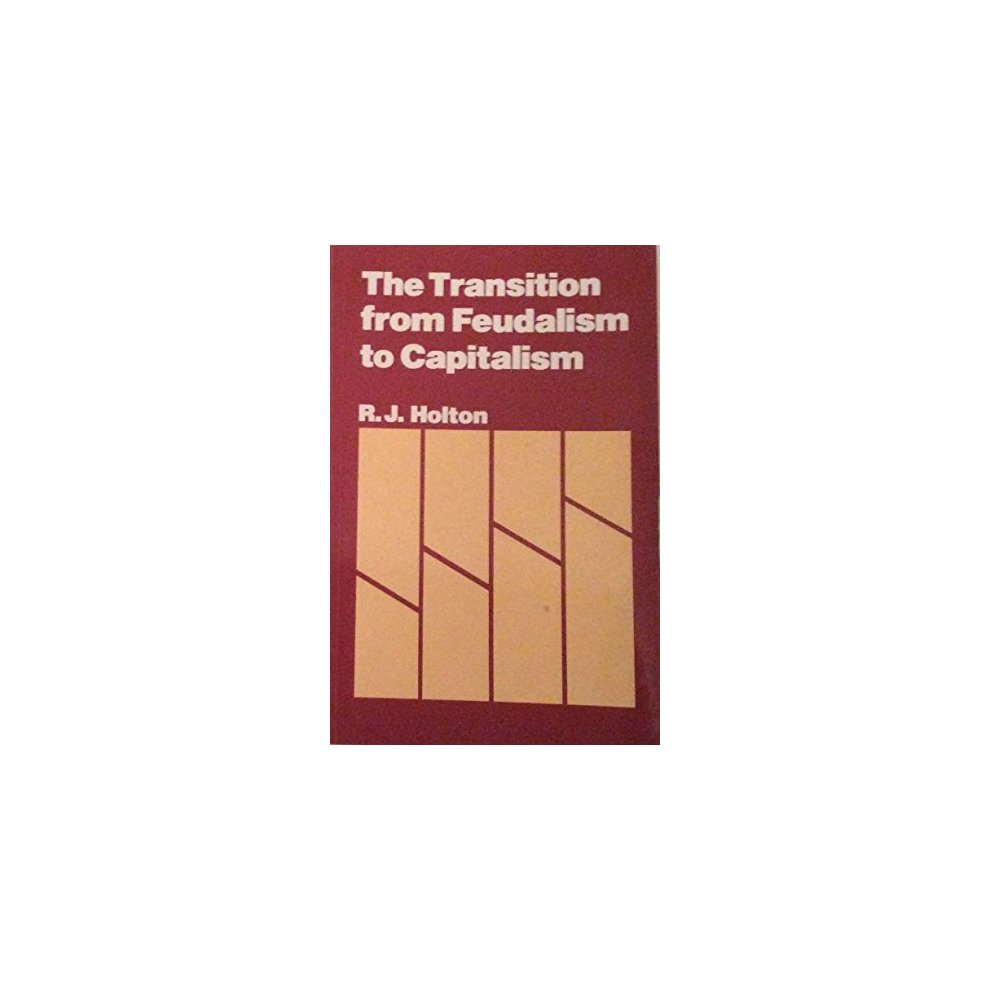 the transition from feudalism to the The relentless revolution: a history of capitalism (2011) comninel, george c english feudalism and the origins of capitalism journal of peasant studies.