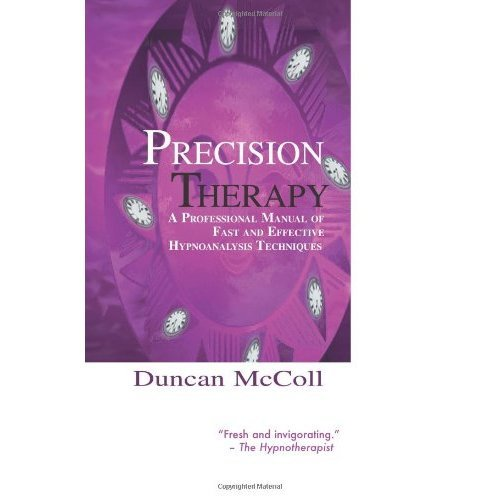 Precision Therapy: A Professional Manual of Fast and Effective Hypnosis: A Professional Manual of Fast and Effective Hypnoanalysis Techniques