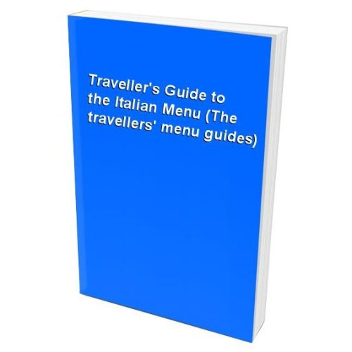 Traveller's Guide to the Italian Menu (The travellers' menu guides)