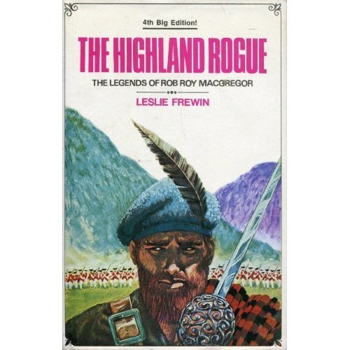 THE HIGHLAND ROGUE: THE LEGENDS OF ROB ROY MACGREGOR.