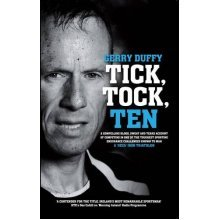 Tick, Tock, TEN: Gerry Duffy's Compelling Account of Competing in One of the Toughest Sporting Challenges on the Planet: the Deca Iron Distance Tr...