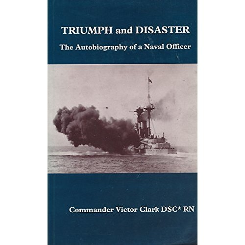 Triumph and Disaster: Autobiography of a Naval Officer (Into Battle)