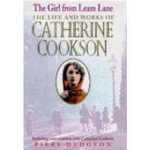 The Girl from Leam Lane: The Life and Works of Catherine Cookson