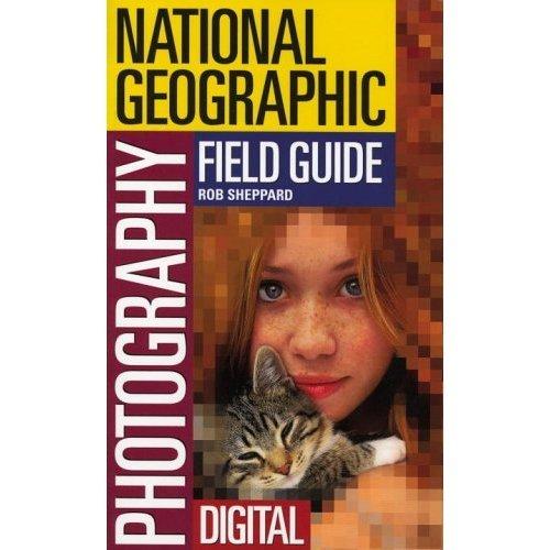National Geographic Photography Field Guide: Digital (Photography Field Guides)