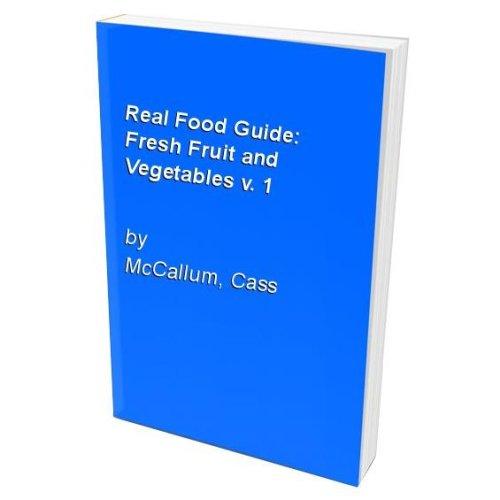 Real Food Guide: Fresh Fruit and Vegetables v. 1