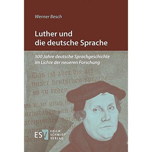 Luther und die deutsche Sprache: 500 Jahre deutsche Sprachgeschichte im Lichte der neueren Forschung
