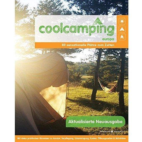 Cool Camping Europa: 80 sensationelle Plätze zum Zelten