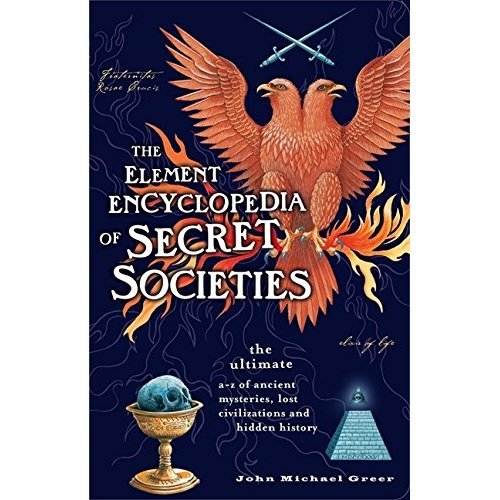 The Element Encyclopedia of Secret Societies: The Ultimate A-Z of Ancient Mysteries, Lost Civilizations and Forgotten Wisdom