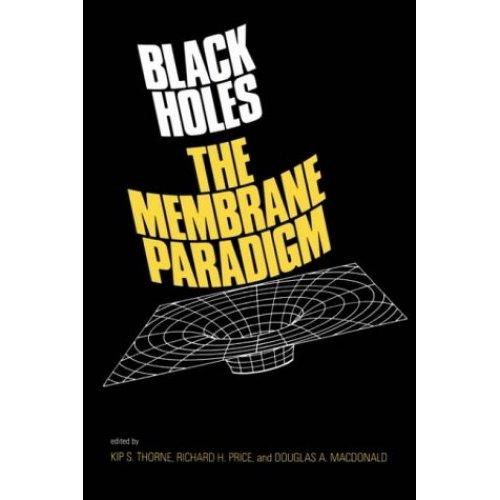 Black Holes: The Membrane Paradigm (The Silliman Memorial Lectures Series)