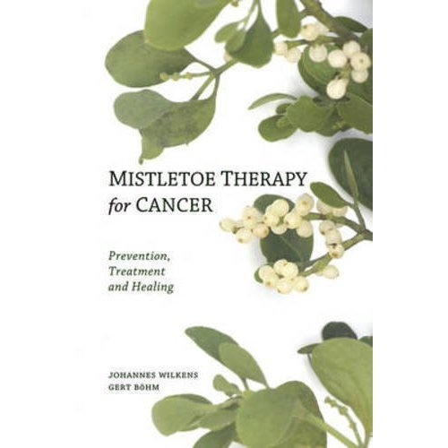 Mistletoe Therapy for Cancer: Prevention, Treatment and Healing