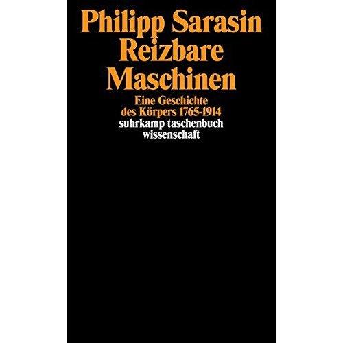 Reizbare Maschinen: Eine Geschichte des Körpers 1765- 1914 (Suhrkamp Taschenbuch Wissenschaft)