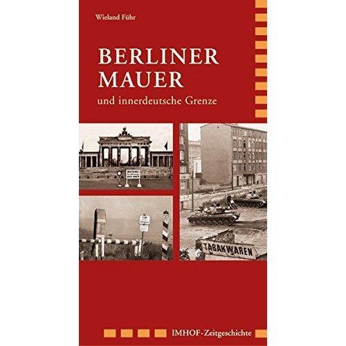 Berliner Mauer: und innerdeutsche Grenze 1945-1990