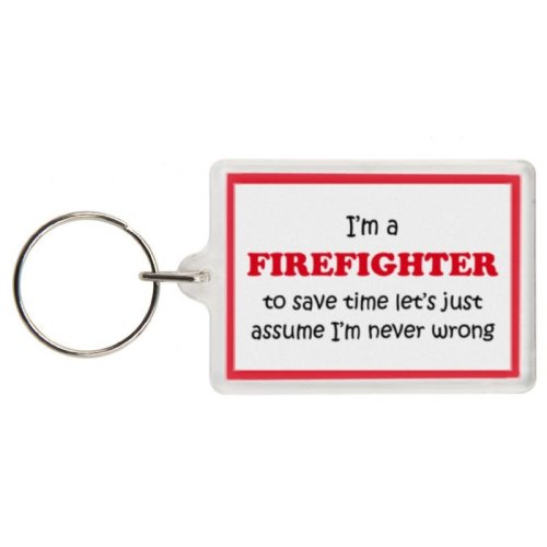 Funny Firefighter Gift Keyring - I'm a Firefighter to save time let's just assume I'm never wrong - Excellent stocking filler, secret santa gift, joke