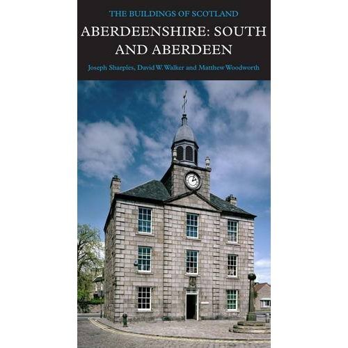 Aberdeenshire: South and Aberdeen (Pevsner Architectural Guides) (Pevsner Architectural Guides: Buildings of Scotland)