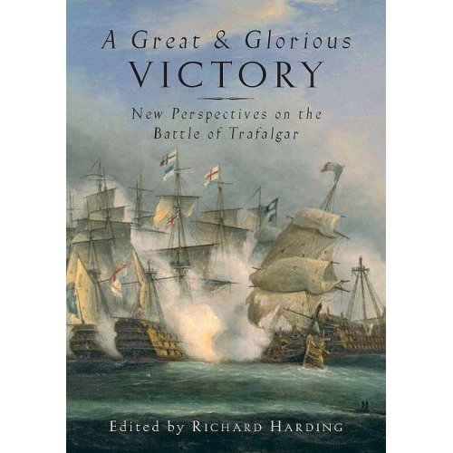 A Great and Glorious Victory: The Battle of Trafalgar Conference Papers