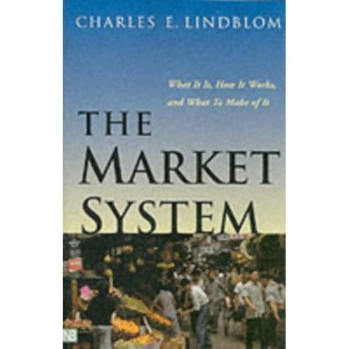 The Market System: What it is, How it Works and What to Make of it (The Institution for Social and Policy Studies) (Paperback)