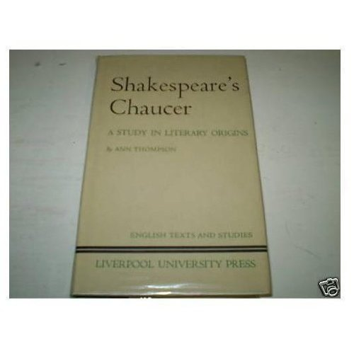 Shakespeare's Chaucer: A Study in Literary Origins (English Texts & Studies)